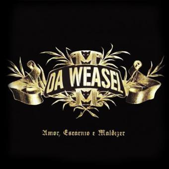 Da Weasel - Amor, Escarnio e Maldizer (2007)